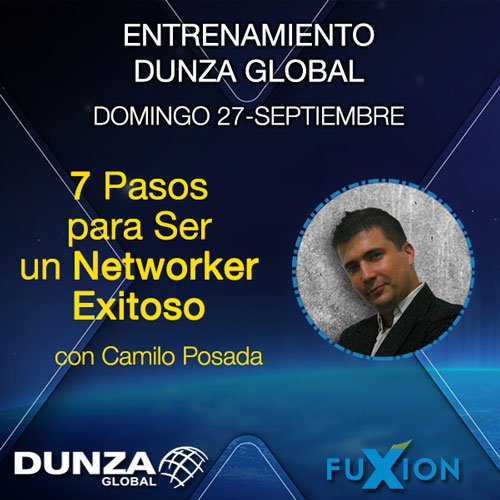 2015.09.27 - 7 Pasos para ser un Networker Exitoso con Camilo Posada (ORO) - DunzaGlobal.com